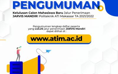 Pengumuman Kelulusan Calon Mahasiswa Baru  Jalur Penerimaan JARVIS MANDIRI  Politeknik ATI Makassar TA 2021/2022